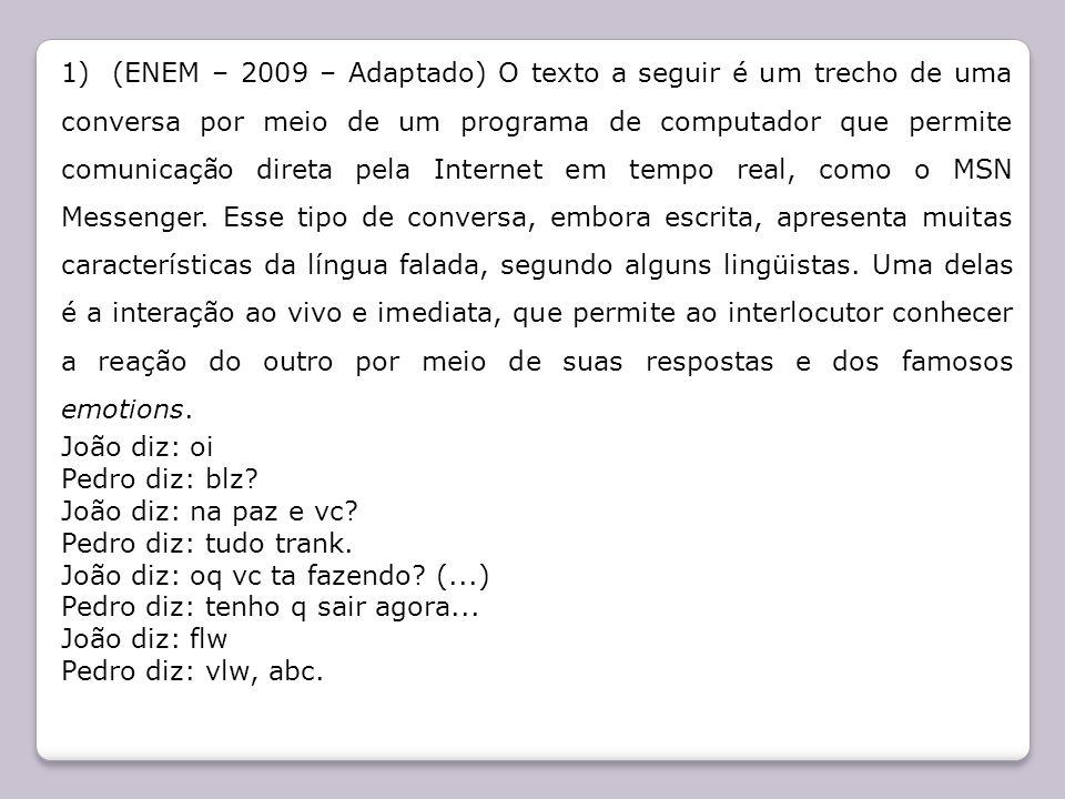 1) (ENEM – 2009 – Adaptado) O texto a seguir é um trecho de uma conversa por meio de um programa de computador que permite comunicação direta pela Int