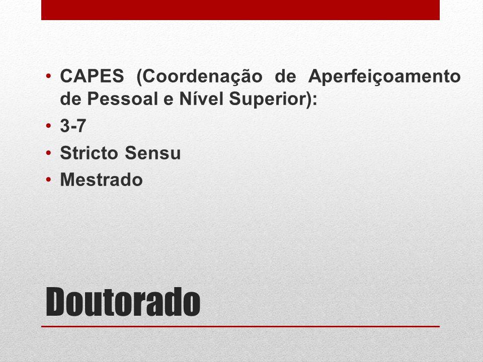 Doutorado CAPES (Coordenação de Aperfeiçoamento de Pessoal e Nível Superior): 3-7 Stricto Sensu Mestrado