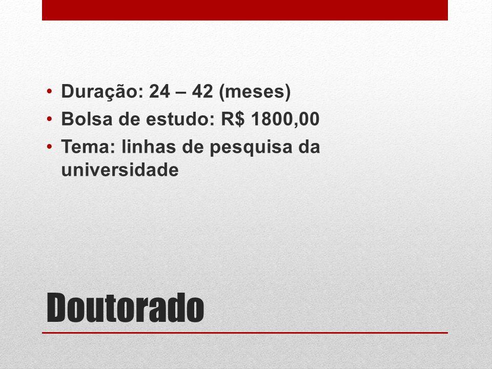 Doutorado Duração: 24 – 42 (meses) Bolsa de estudo: R$ 1800,00 Tema: linhas de pesquisa da universidade
