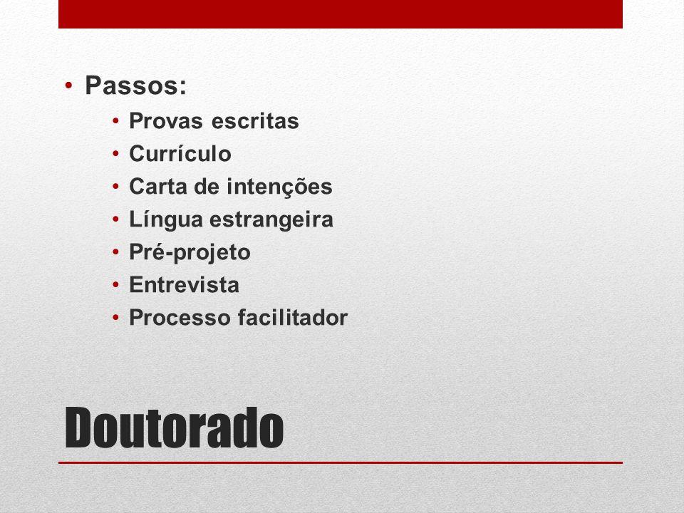 Doutorado Passos: Provas escritas Currículo Carta de intenções Língua estrangeira Pré-projeto Entrevista Processo facilitador