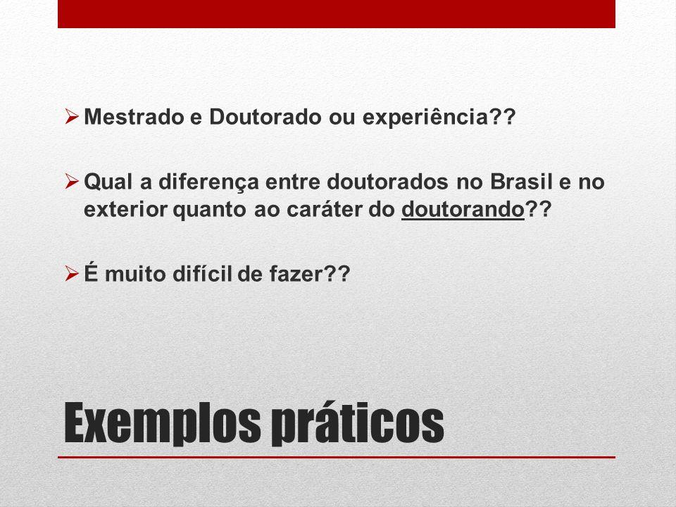Exemplos práticos Mestrado e Doutorado ou experiência?? Qual a diferença entre doutorados no Brasil e no exterior quanto ao caráter do doutorando?? É