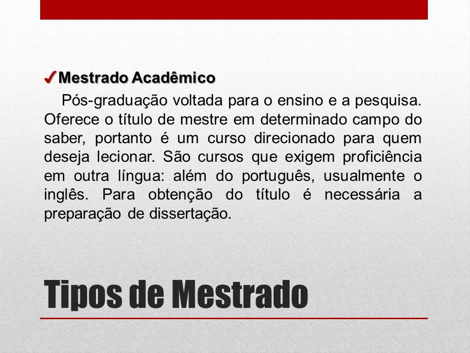 Tipos de Mestrado Mestrado Acadêmico Mestrado Acadêmico Pós-graduação voltada para o ensino e a pesquisa.
