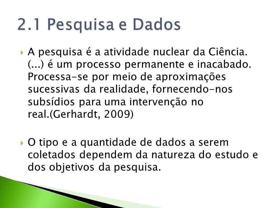 A pesquisa é a atividade nuclear da Ciência. (...) é um processo permanente e inacabado. Processa-se por meio de aproximações sucessivas da realidade,