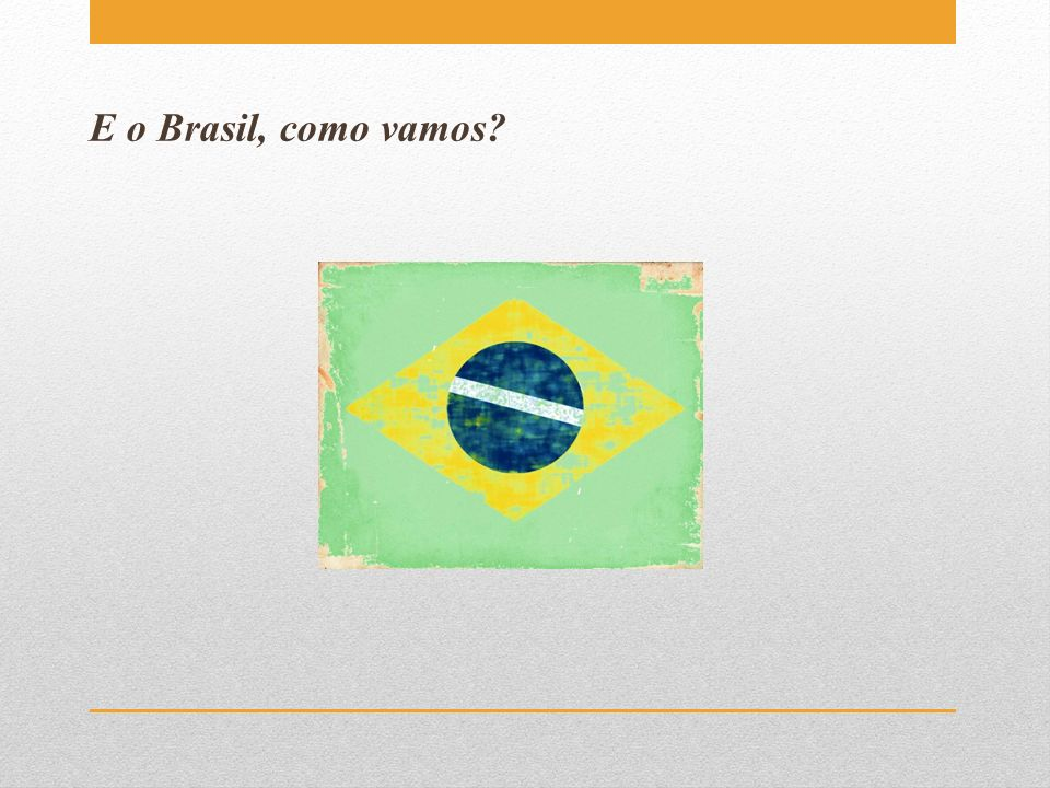 E o Brasil, como vamos?