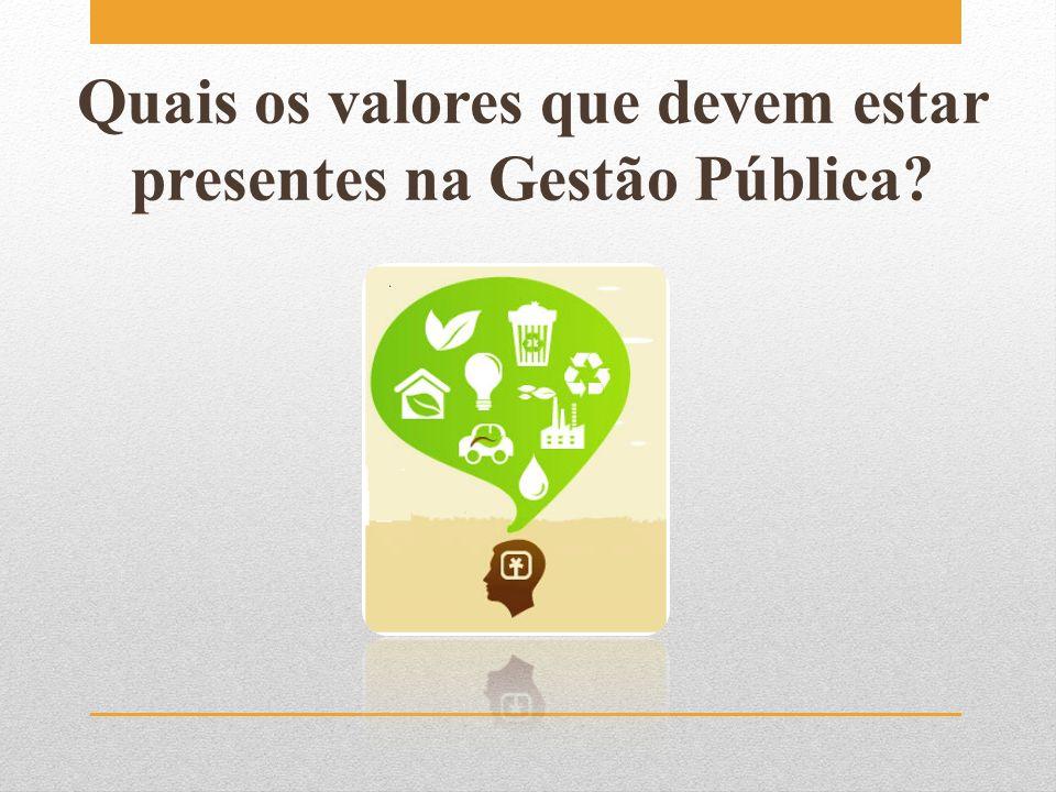 Quais os valores que devem estar presentes na Gestão Pública?
