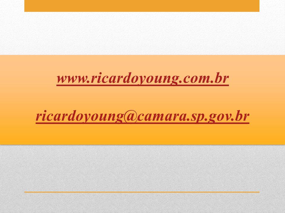 www.ricardoyoung.com.br ricardoyoung@camara.sp.gov.br www.ricardoyoung.com.br ricardoyoung@camara.sp.gov.br