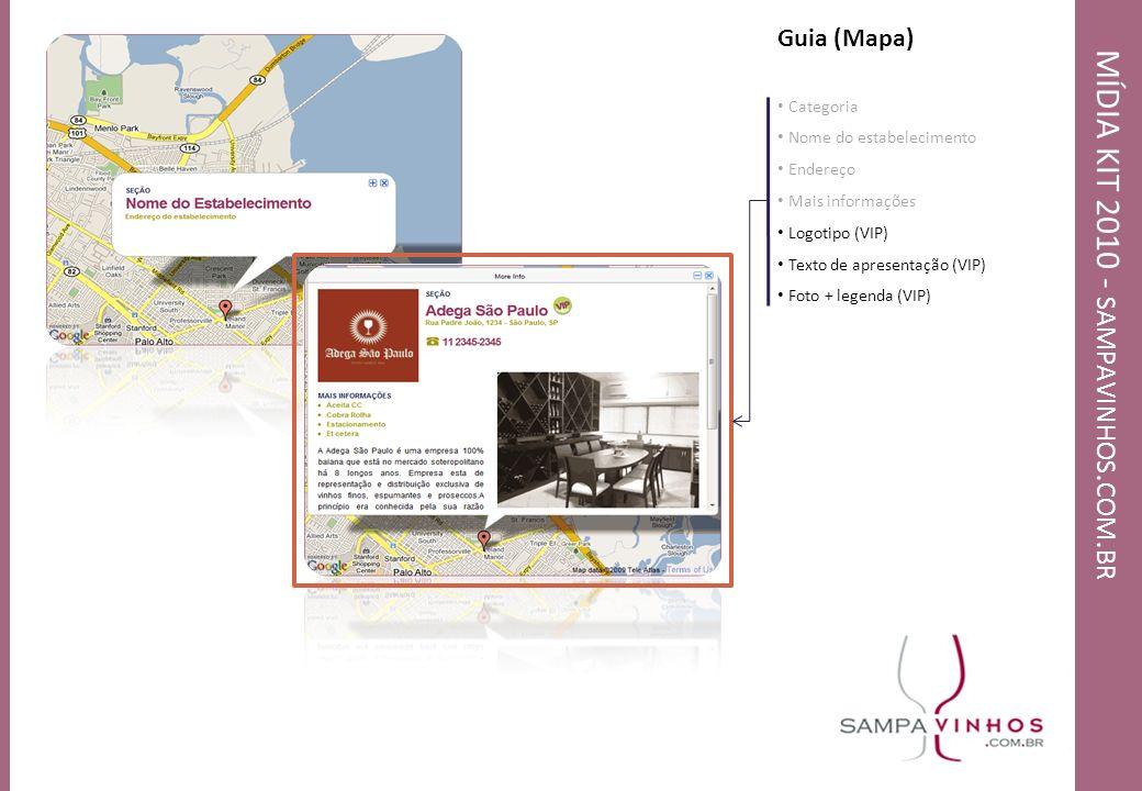 MÍDIA KIT 2010 - SAMPAVINHOS. COM. BR Guia (Mapa) Categoria Nome do estabelecimento Endereço Mais informações Logotipo (VIP) Texto de apresentação (VI