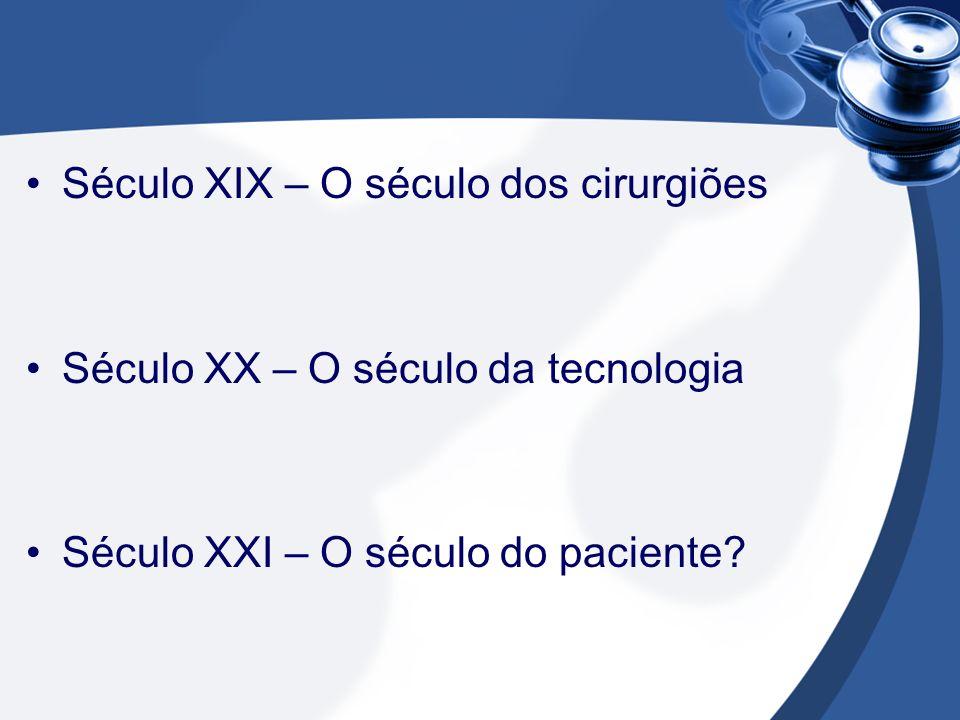 Século XIX – O século dos cirurgiões Século XX – O século da tecnologia Século XXI – O século do paciente?