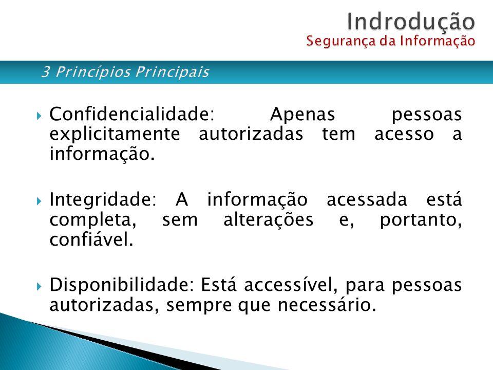 Confidencialidade: Apenas pessoas explicitamente autorizadas tem acesso a informação. Integridade: A informação acessada está completa, sem alterações
