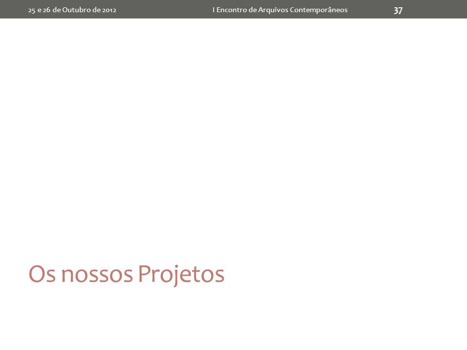 Os nossos Projetos 25 e 26 de Outubro de 2012I Encontro de Arquivos Contemporâneos 37