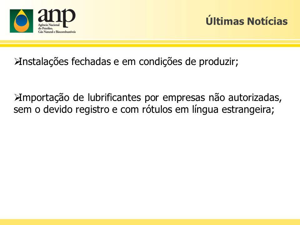 Instalações fechadas e em condições de produzir; Importação de lubrificantes por empresas não autorizadas, sem o devido registro e com rótulos em líng