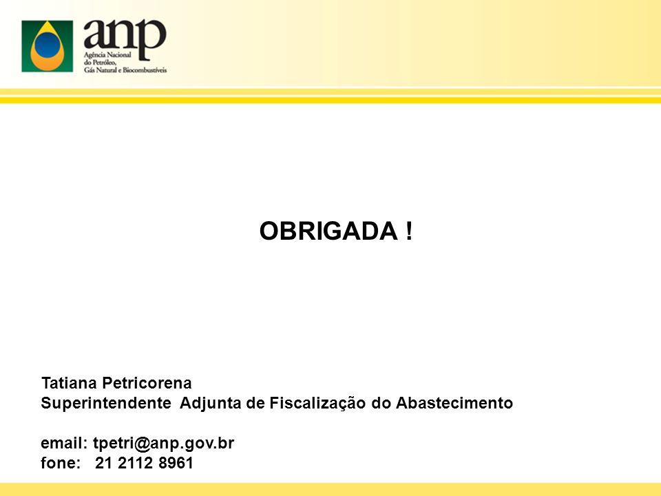 Tatiana Petricorena Superintendente Adjunta de Fiscalização do Abastecimento email: tpetri@anp.gov.br fone: 21 2112 8961 OBRIGADA !