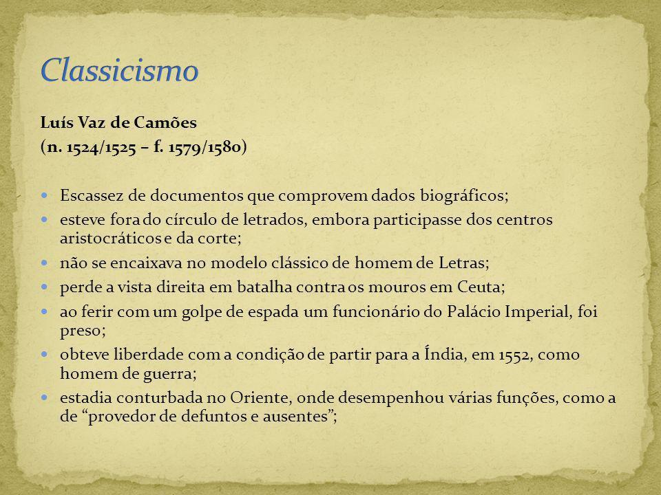 Luís Vaz de Camões (n. 1524/1525 – f. 1579/1580) Escassez de documentos que comprovem dados biográficos; esteve fora do círculo de letrados, embora pa