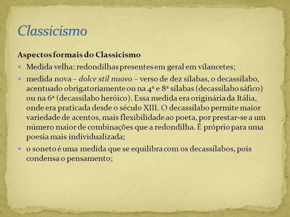 Aspectos formais do Classicismo Medida velha: redondilhas presentes em geral em vilancetes; medida nova – dolce stil nuovo – verso de dez sílabas, o d