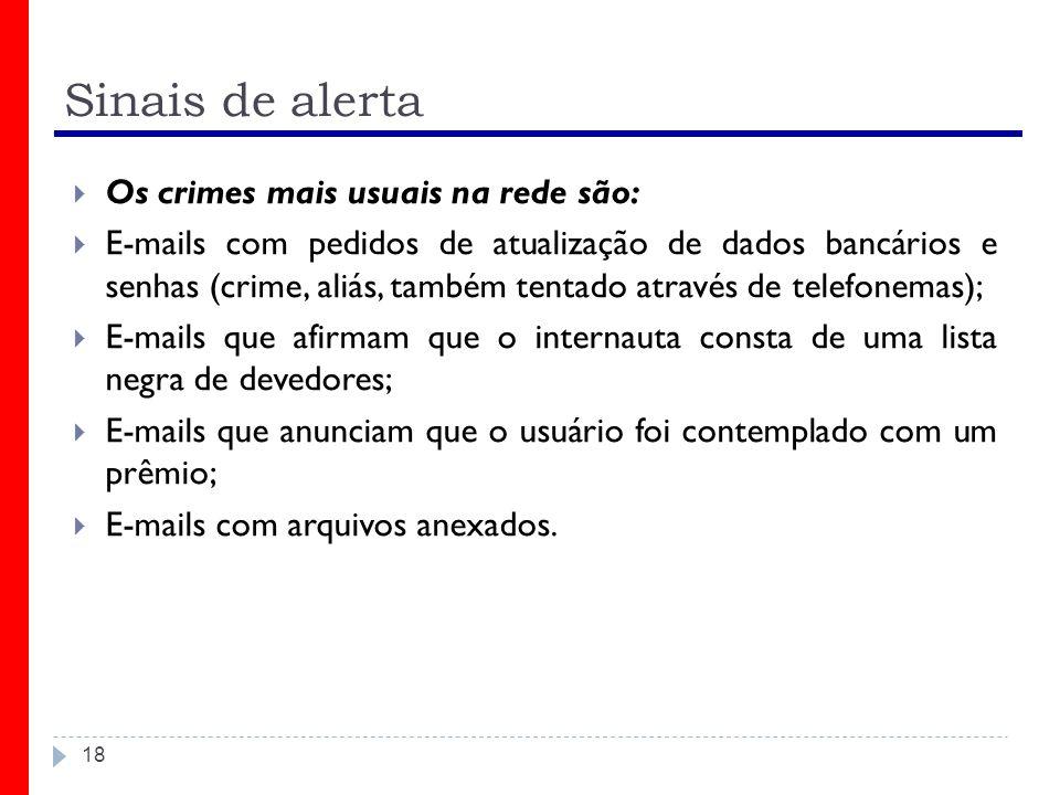 Sinais de alerta Os crimes mais usuais na rede são: E-mails com pedidos de atualização de dados bancários e senhas (crime, aliás, também tentado atrav