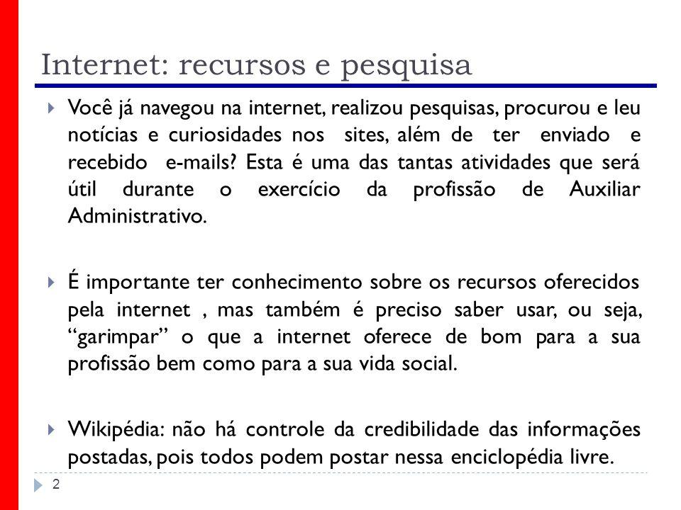 Internet: recursos e pesquisa Você já navegou na internet, realizou pesquisas, procurou e leu notícias e curiosidades nos sites, além de ter enviado e