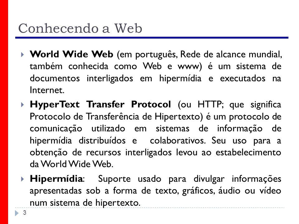 Conhecendo a Web World Wide Web (em português, Rede de alcance mundial, também conhecida como Web e www) é um sistema de documentos interligados em hi