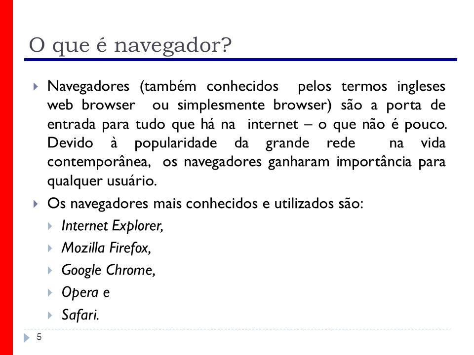 O que é navegador? Navegadores (também conhecidos pelos termos ingleses web browser ou simplesmente browser) são a porta de entrada para tudo que há n