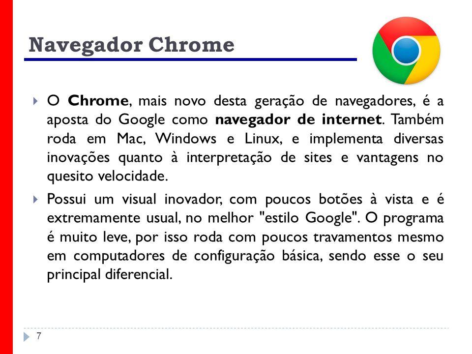 7 Navegador Chrome O Chrome, mais novo desta geração de navegadores, é a aposta do Google como navegador de internet. Também roda em Mac, Windows e Li