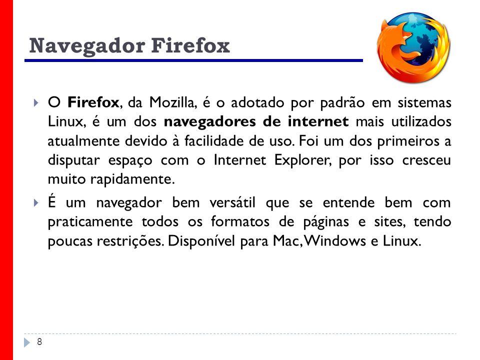 8 Navegador Firefox O Firefox, da Mozilla, é o adotado por padrão em sistemas Linux, é um dos navegadores de internet mais utilizados atualmente devid