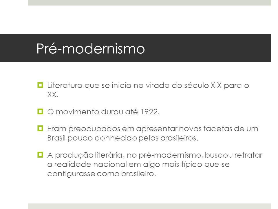 Pré-modernismo Literatura que se inicia na virada do século XIX para o XX. O movimento durou até 1922. Eram preocupados em apresentar novas facetas de