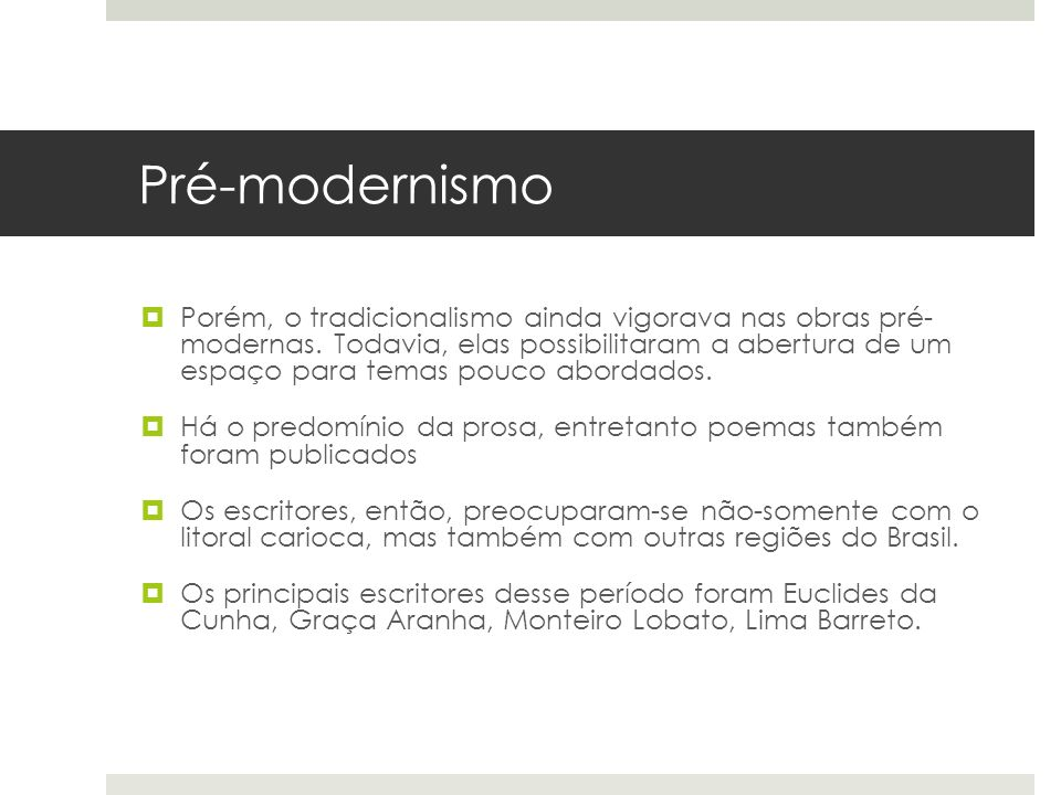 Pré-modernismo Porém, o tradicionalismo ainda vigorava nas obras pré- modernas. Todavia, elas possibilitaram a abertura de um espaço para temas pouco