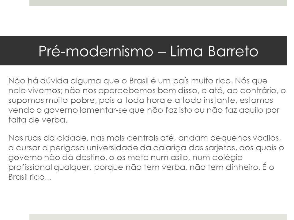 Pré-modernismo – Lima Barreto Não há dúvida alguma que o Brasil é um país muito rico. Nós que nele vivemos; não nos apercebemos bem disso, e até, ao c