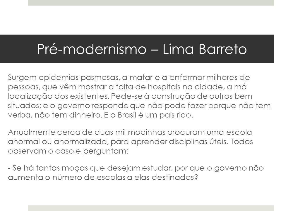 Pré-modernismo – Lima Barreto Surgem epidemias pasmosas, a matar e a enfermar milhares de pessoas, que vêm mostrar a falta de hospitais na cidade, a m