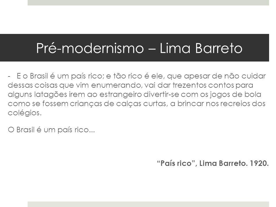 Pré-modernismo – Lima Barreto - E o Brasil é um país rico; e tão rico é ele, que apesar de não cuidar dessas coisas que vim enumerando, vai dar trezen