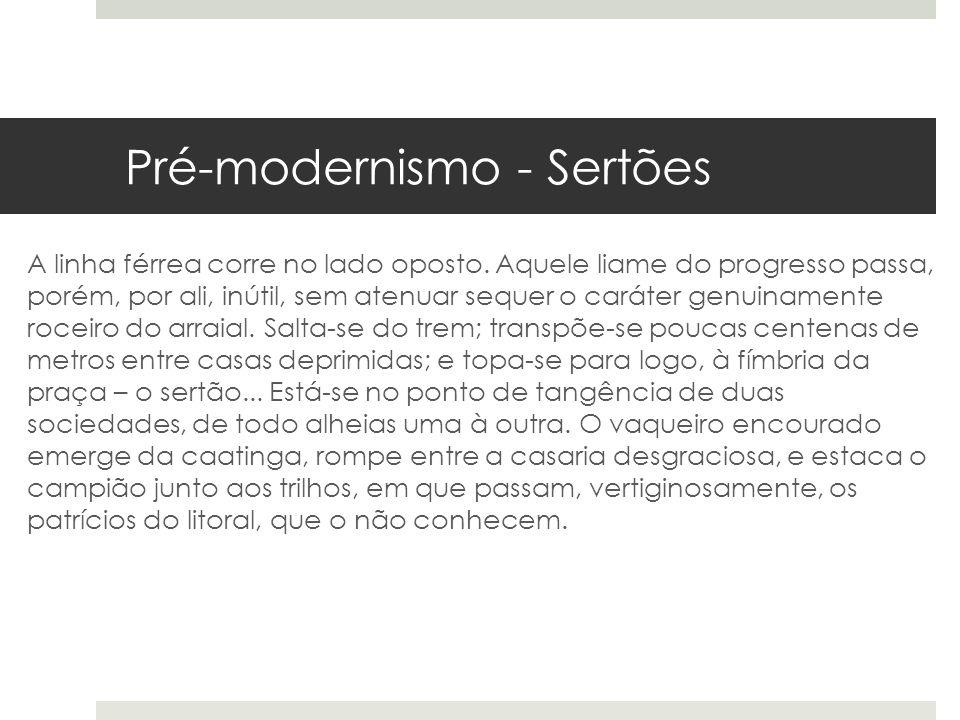 Pré-modernismo - Sertões A linha férrea corre no lado oposto. Aquele liame do progresso passa, porém, por ali, inútil, sem atenuar sequer o caráter ge