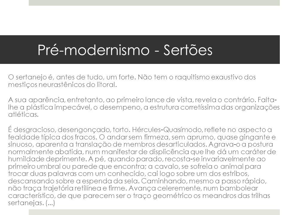 Pré-modernismo - Sertões O sertanejo é, antes de tudo, um forte. Não tem o raquitismo exaustivo dos mestiços neurastênicos do litoral. A sua aparência