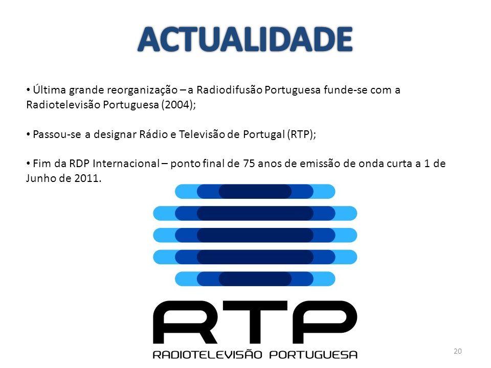 20 Última grande reorganização – a Radiodifusão Portuguesa funde-se com a Radiotelevisão Portuguesa (2004); Passou-se a designar Rádio e Televisão de