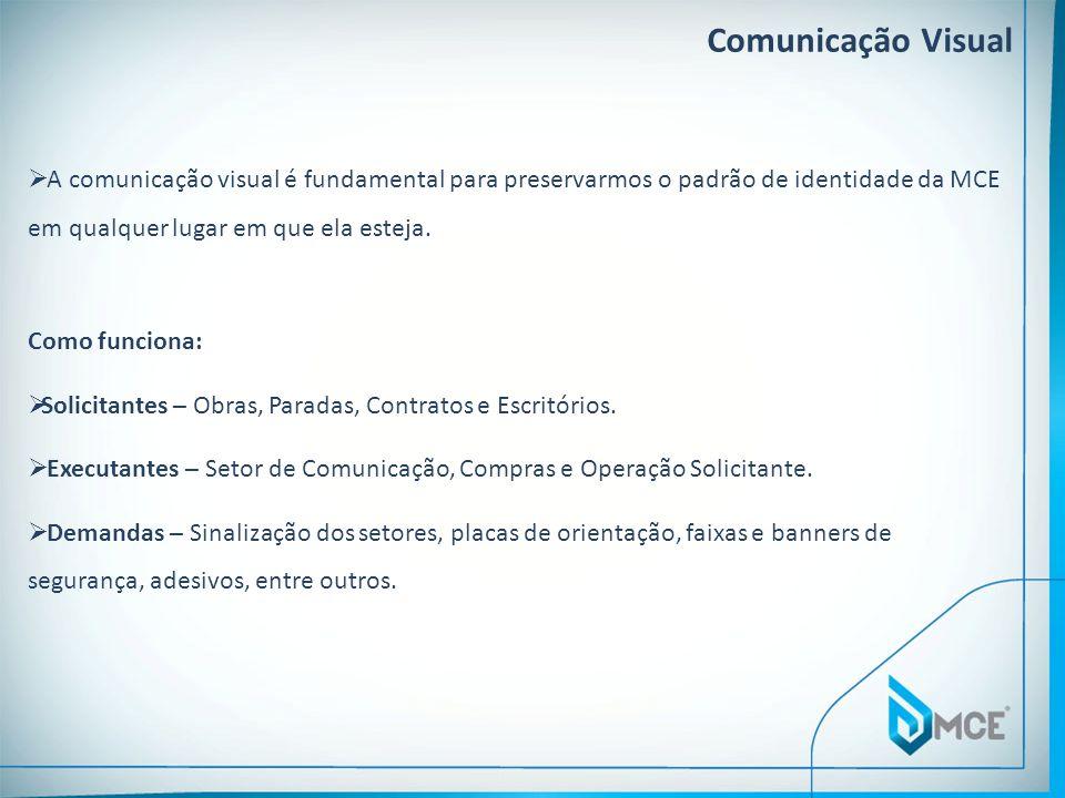 Comunicação Visual A comunicação visual é fundamental para preservarmos o padrão de identidade da MCE em qualquer lugar em que ela esteja. Como funcio