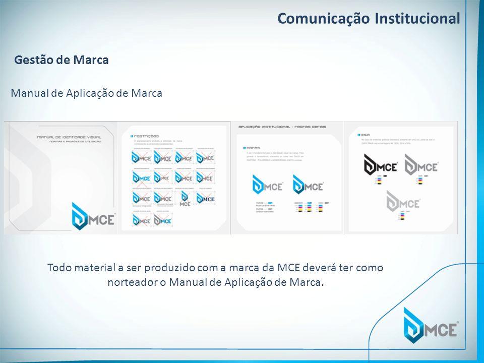 Comunicação Institucional Gestão de Marca Manual de Aplicação de Marca Todo material a ser produzido com a marca da MCE deverá ter como norteador o Ma