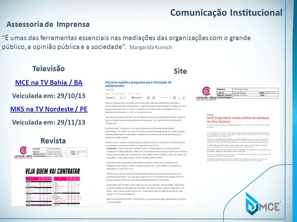 Comunicação Institucional Assessoria de Imprensa Televisão MCE na TV Bahia / BA Veiculada em: 29/10/13 MKS na TV Nordeste / PE Veiculada em: 29/11/13