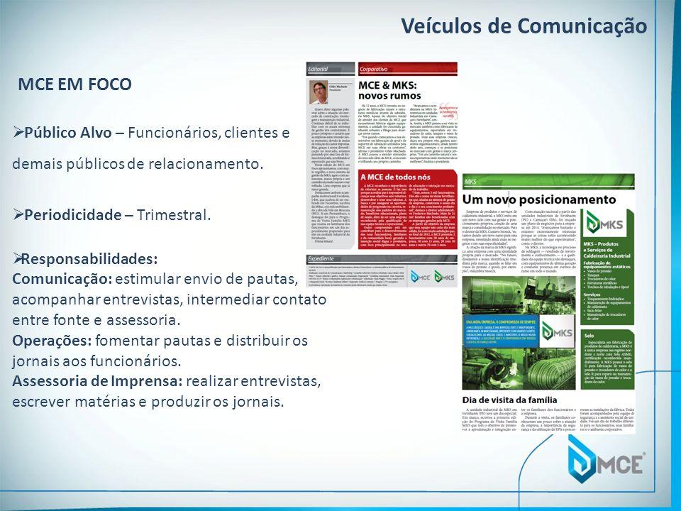 Veículos de Comunicação MCE EM FOCO Público Alvo – Funcionários, clientes e demais públicos de relacionamento. Periodicidade – Trimestral. Responsabil