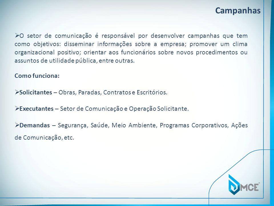 Campanhas O setor de comunicação é responsável por desenvolver campanhas que tem como objetivos: disseminar informações sobre a empresa; promover um c