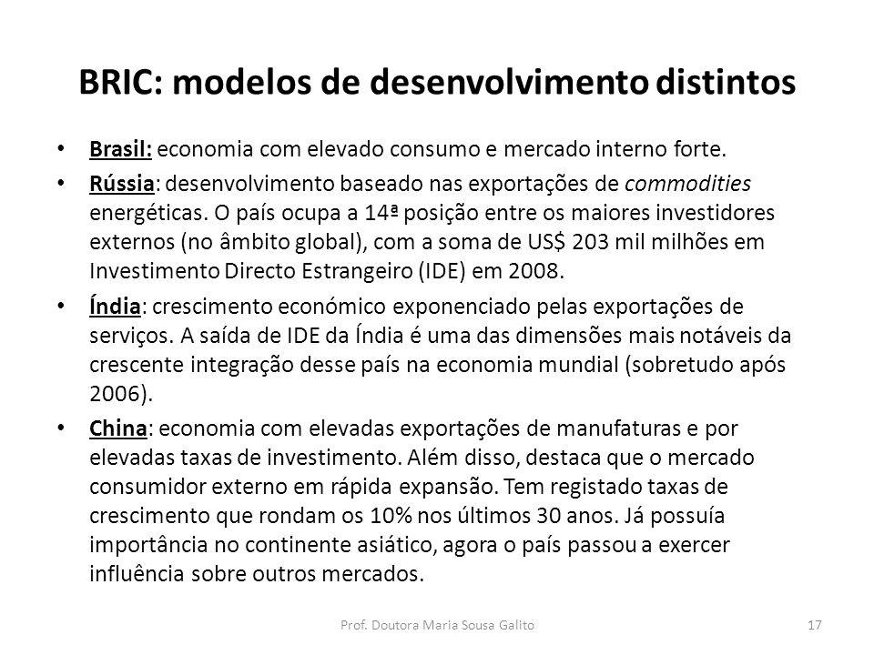 BRIC: modelos de desenvolvimento distintos Brasil: economia com elevado consumo e mercado interno forte. Rússia: desenvolvimento baseado nas exportaçõ