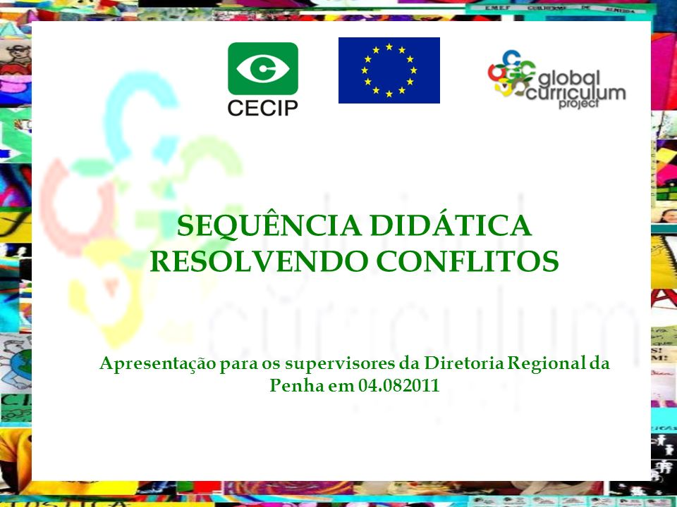 SEQUÊNCIA DIDÁTICA RESOLVENDO CONFLITOS Apresentação para os supervisores da Diretoria Regional da Penha em 04.082011