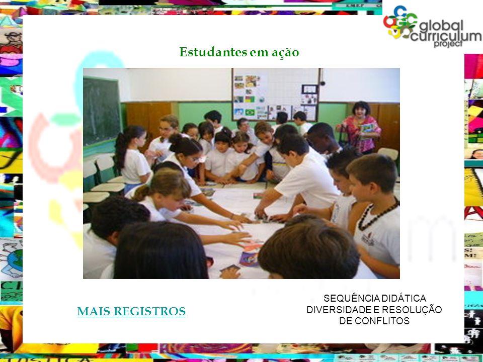 SEQUÊNCIA DIDÁTICA DIVERSIDADE E RESOLUÇÃO DE CONFLITOS Estudantes em ação MAIS REGISTROS