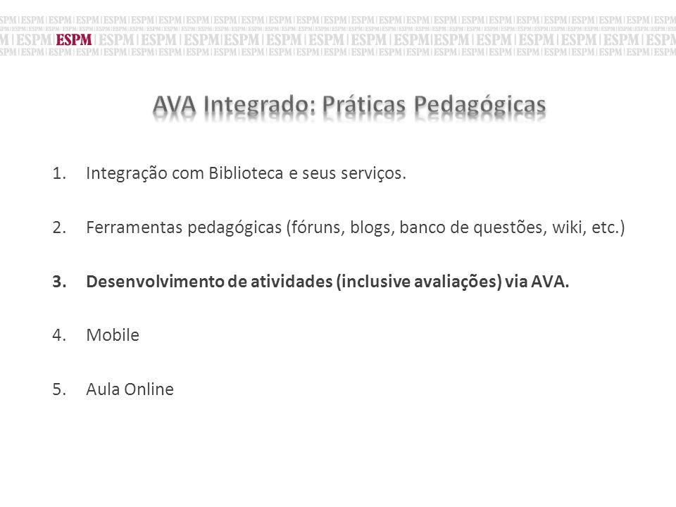 1.Integração com Biblioteca e seus serviços. 2.Ferramentas pedagógicas (fóruns, blogs, banco de questões, wiki, etc.) 3.Desenvolvimento de atividades