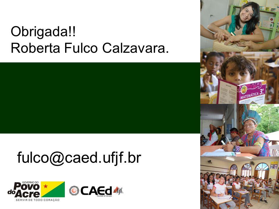 Obrigada!! Roberta Fulco Calzavara. fulco@caed.ufjf.br