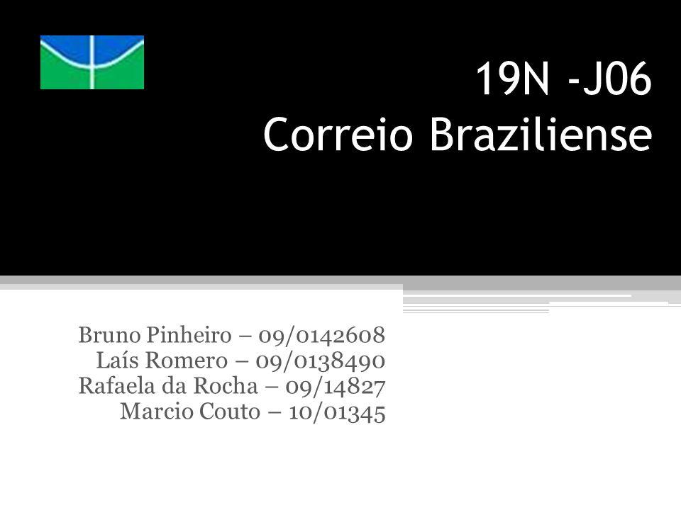 19N -J06 Correio Braziliense Bruno Pinheiro – 09/0142608 Laís Romero – 09/0138490 Rafaela da Rocha – 09/14827 Marcio Couto – 10/01345