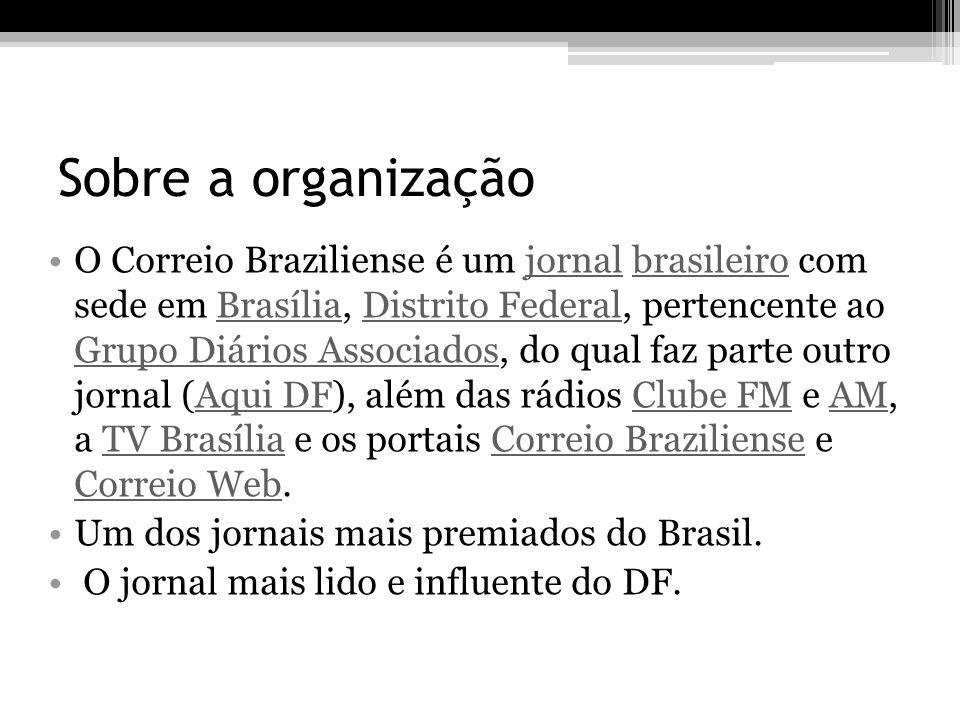 Sobre a organização O Correio Braziliense é um jornal brasileiro com sede em Brasília, Distrito Federal, pertencente ao Grupo Diários Associados, do q