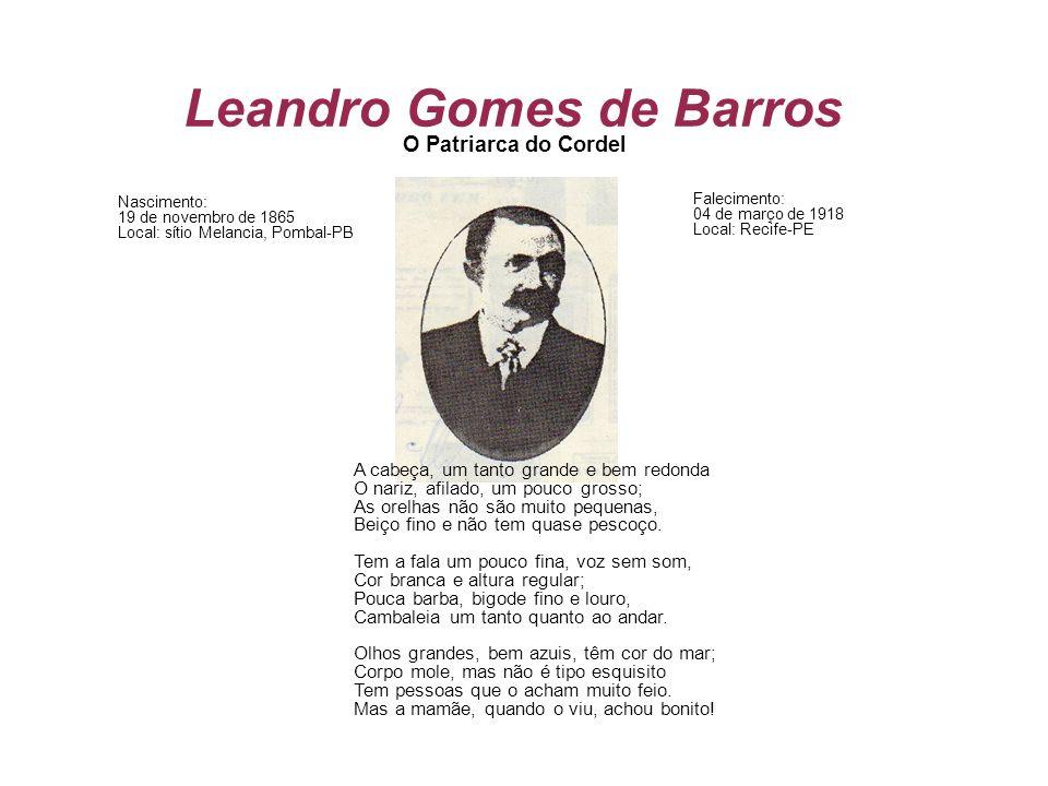 Leandro Gomes de Barros A cabeça, um tanto grande e bem redonda O nariz, afilado, um pouco grosso; As orelhas não são muito pequenas, Beiço fino e não