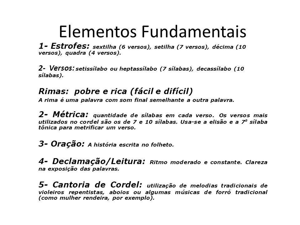 Elementos Fundamentais 1- Estrofes: sextilha (6 versos), setilha (7 versos), décima (10 versos), quadra (4 versos). 2- Versos: setissílabo ou heptassí