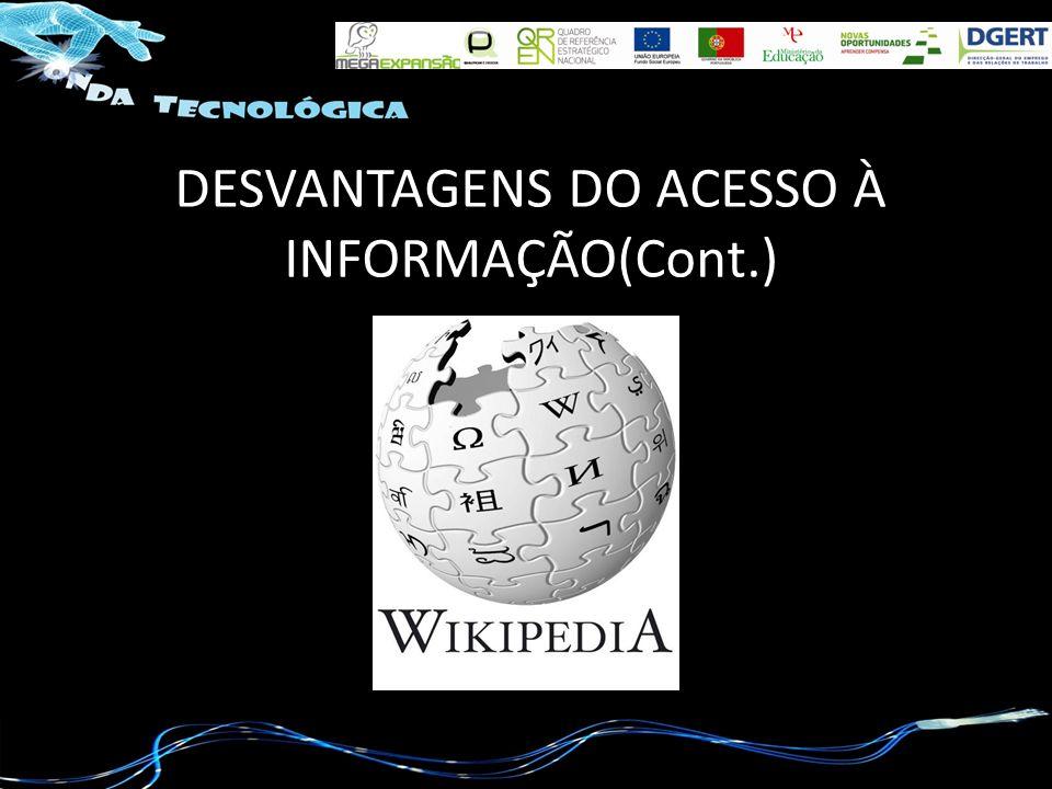 DESVANTAGENS DO ACESSO À INFORMAÇÃO(Cont.)