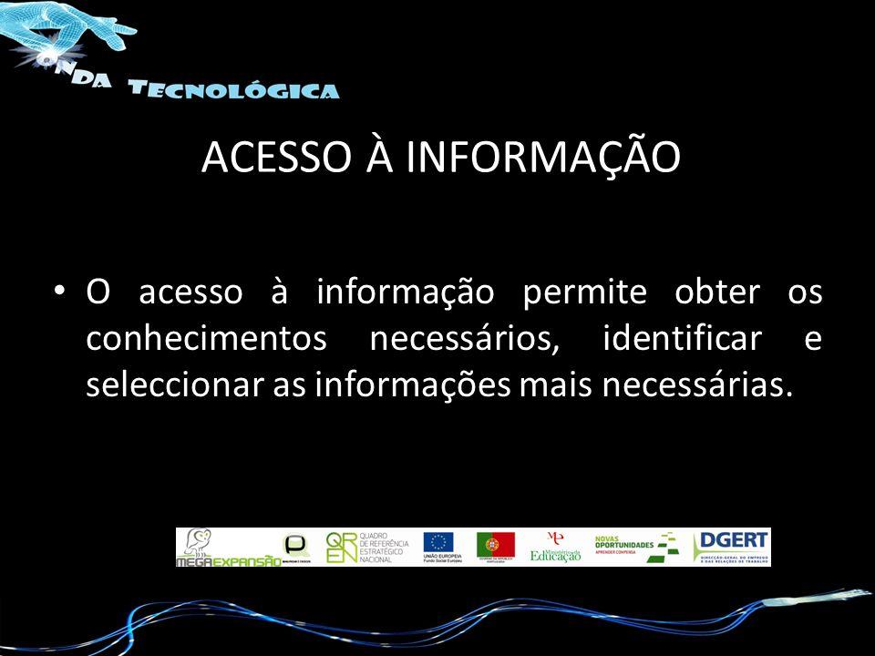O acesso à informação permite obter os conhecimentos necessários, identificar e seleccionar as informações mais necessárias.