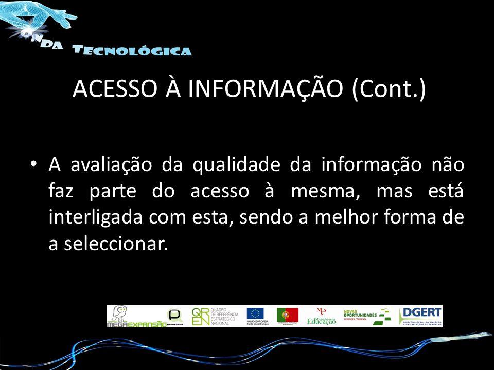 ACESSO À INFORMAÇÃO (Cont.) A avaliação da qualidade da informação não faz parte do acesso à mesma, mas está interligada com esta, sendo a melhor form