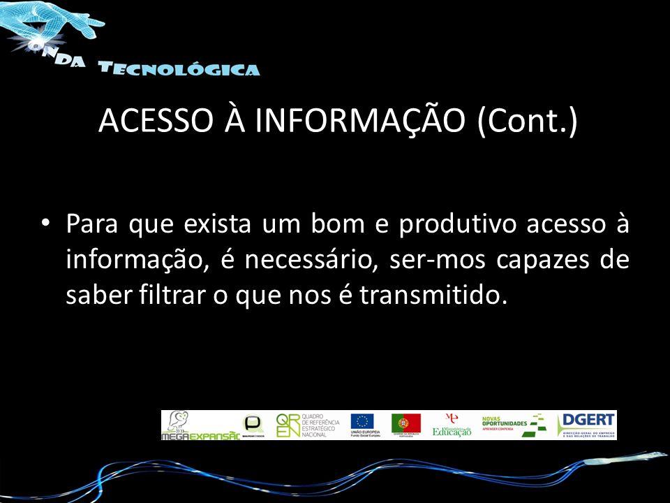 ACESSO À INFORMAÇÃO (Cont.) Para que exista um bom e produtivo acesso à informação, é necessário, ser-mos capazes de saber filtrar o que nos é transmi